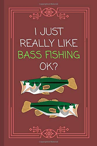 I Just Really Like Bass Fishing OK?: Funny Lined Notebook / Journal for Outdoor Hobbyists