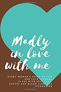 Madly In Love With Me Every Woman's Guide To Life And Love Journal 50 pgs With Self-Love Quotes and Blank Lines for Journa...