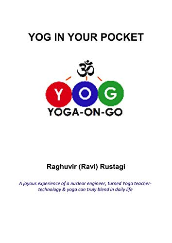 Yog in Your Pocket: A joyous experience of a nuclear engineer, turned Yoga teacher- technology & yoga can truly blend in daily life
