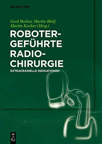 Robotergeführte Radiochirurgie (German Edition)