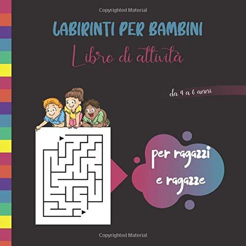Labirinti per bambini - Libro di attività per ragazzi e ragazze: Libro di attività Labirinti per bambini 4-6 anni   Aiuta a sviluppare molte abilità   ... Adatto ai bambini più piccoli   200 Labirinti