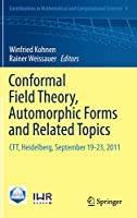 Conformal Field Theory, Automorphic Forms and Related Topics: CFT, Heidelberg, September 19-23, 2011 (Contributions in Mathematical and Computational Sciences (8))