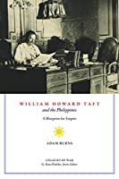 William Howard Taft and the Philippines: A Blueprint for Empire (Legacies of War)