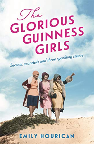 The Glorious Guinness Girls: A story of the scandals and secrets of the famous society girls by [Emily Hourican]