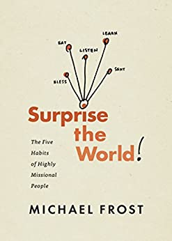Surprise the World: The Five Habits of Highly Missional People by [Michael Frost]