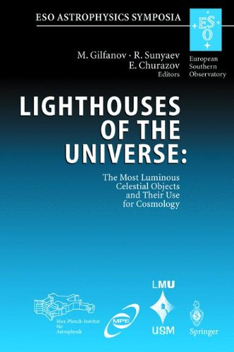 Lighthouses of the Universe: The Most Luminous Celestial Objects and Their Use for Cosmology: Proceedings of the Mpa/Eso/Mpe/Usm Joint Astronomy Conference, Held in Garching, Germany, 6-10 August 2001