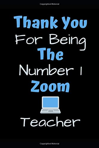 Thank You For Being The Number 1 Zoom Teacher: Novelty Funny Coworker Gift Small Lined Notebook (6' x 9' Lined Notebook)