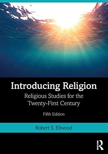 Compare Textbook Prices for Introducing Religion: Religious Studies for the Twenty-First Century 5 Edition ISBN 9780367249755 by Ellwood, Robert S.