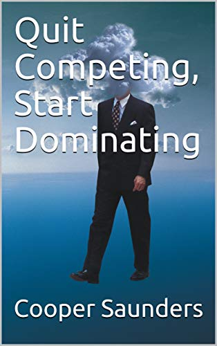 Quit Competing, Start Dominating (English Edition)