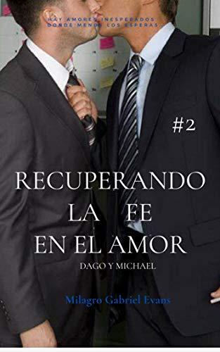Recuperando la fe en el amor 2: Dago/ Michael. de Milagro Gabriel Evans