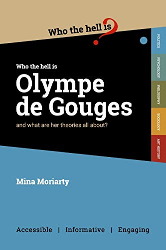 Who the Hell is Olympe de Gouges?: And what are her political theories all about?