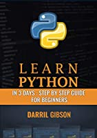 Learn Python In 3 Days: Step by Step Guide for Beginners to Advanced Front Cover