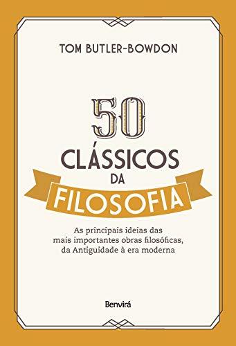 50 clássicos da filosofia: As principais ideias das mais importantes obras filosóficas, da Antiguidade à era moderna