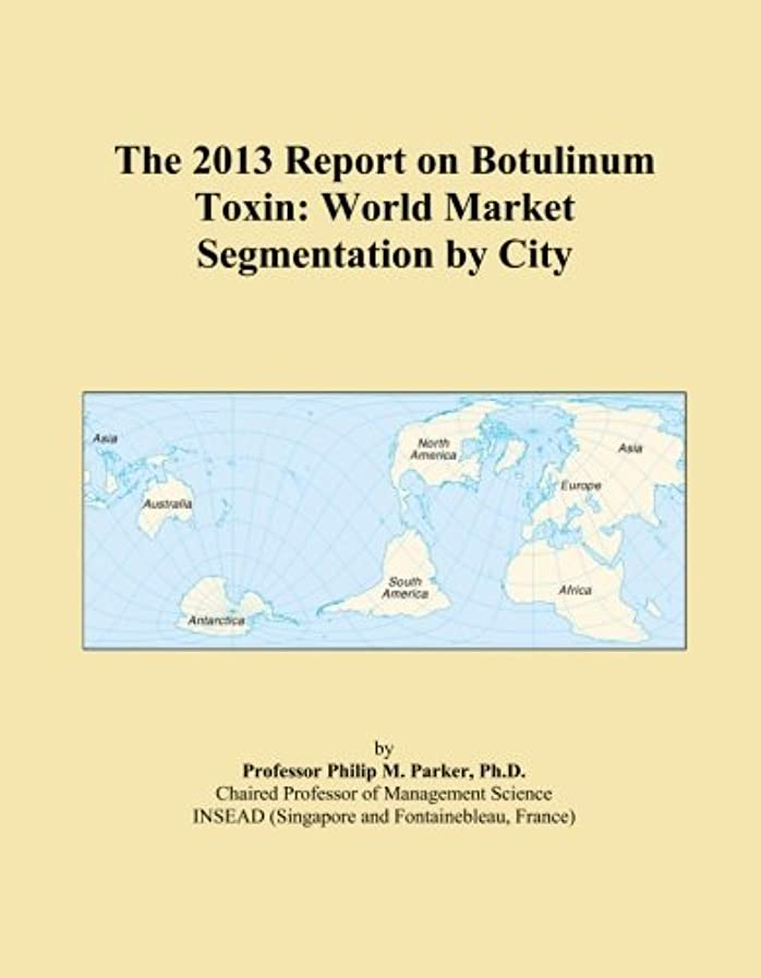 哲学者シャーロットブロンテ機構The 2013 Report on Botulinum Toxin: World Market Segmentation by City