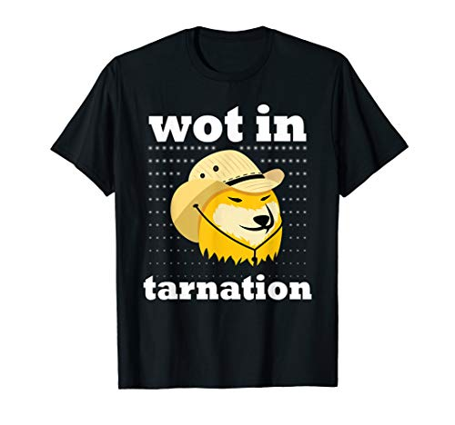 What in tarnation   Funny Dog Meme Wot Gifts T-Shirt