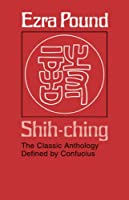 Shih-ching: The Classic Anthology Defined by Confucius