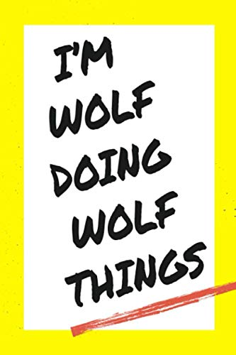 I'm Wolf Doing Wolf Things: Lined Notebook, custom Wolf name, Personalized Journal Gift for Wolf, Gift Idea for Wolf , 120 Pages, 6 x 9 in