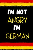 """I'm Not Angry, I'm German: Appreciation Gift for German Friends, Family & Coworkers, German Funny Saying Notebook Gift, Lined Notebook 120 Pages, 6"""" x 9"""" Inch"""