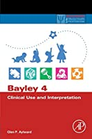 Bayley 4 Clinical Use and Interpretation (Practical Resources for the Mental Health Professional)
