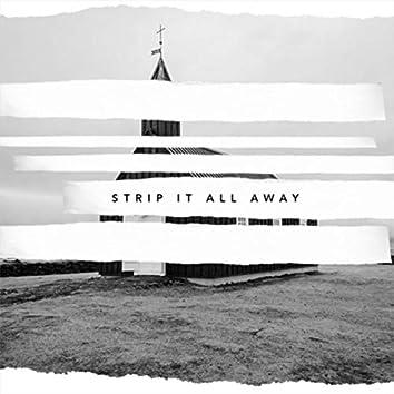 Strip It All Away