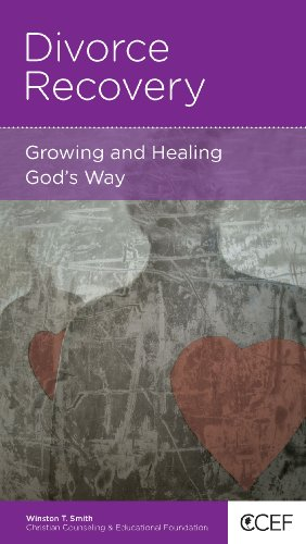 Divorce Recovery: Growing and Healing God's Way
