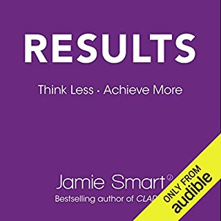 Results     Think Less. Achieve More.              By:                                                                                                                                 Jamie Smart                               Narrated by:                                                                                                                                 Jamie Smart                      Length: 8 hrs and 47 mins     15 ratings     Overall 4.5