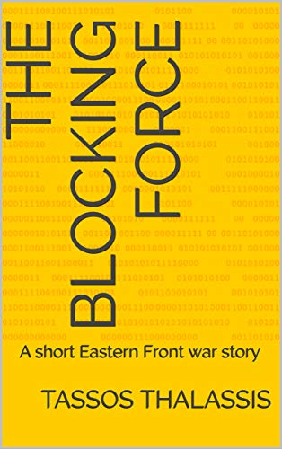 The Blocking Force: A short Eastern Front war story (English Edition)