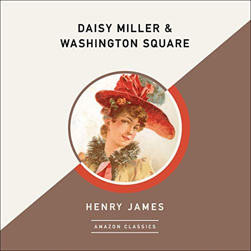 Daisy Miller & Washington Square (AmazonClassics Edition) cover art