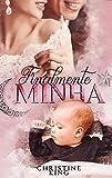 FINALMENTE MINHA : Spin Off do livro TÃO MINHA