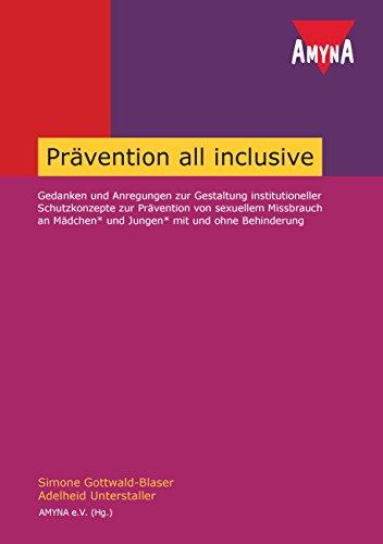 Prävention all inclusive: Gedanken und Anregungen zur Gestaltung institutioneller Schutzkonzepte zur Prävention von sexuellem Missbrauch an Mädchen und Jungen mit und ohne Behinderung