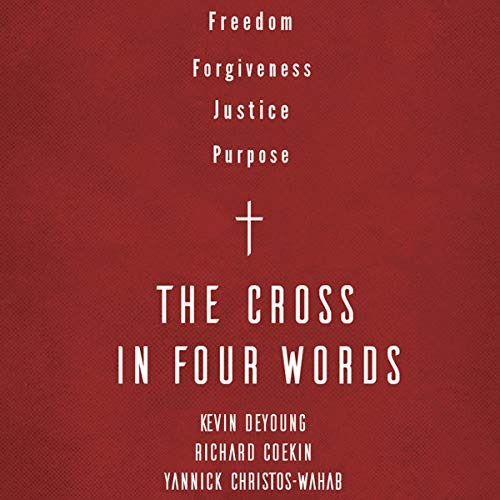 The Cross in Four Words Audiobook By Kevin DeYoung, Richard Coekin, Yannick Christos-Wahab cover art