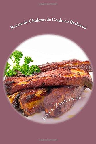 Receta de Chuletas de Cerdo en Barbacoa: Suculentas – Muy Blandas -- Con Salsa de Barbacoa Casera (Spanish Food and Nutrition Series)