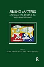 Sibling Matters: A Psychoanalytic, Developmental, and Systemic Approach