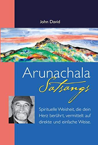 Arunachala Satsangs: Spirituelle Weisheit, die dein Herz berührt, vermittelt auf direkte und einfac