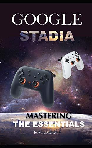 Google Stadia: Mastering the Essentials