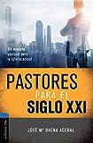Pastores del siglo XXI: Un modelo pastoral para la...
