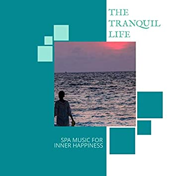 The Tranquil Life - Spa Music For Inner Happiness