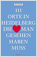 111 Orte in Heidelberg, die man gesehen haben muss: Reisefü