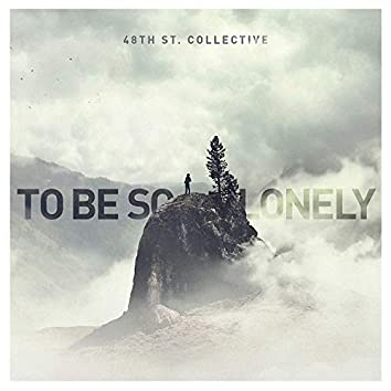 To Be so Lonely