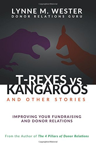 T-Rexes vs Kangaroos: and Other Stories: Improving Your Fundraising and Donor Relations