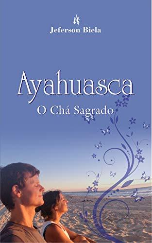 Ayahuasca: O Chá Sagrado