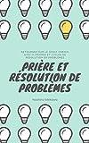 PRIÈRE ET RÉSOLUTION DE PROBLÈMES: RETOURNEZ SUR LE DROIT CHEMIN AVEC 11 PRIÈRES ET CYCLES DE RÉSOLUTION DE PROBLÈMES