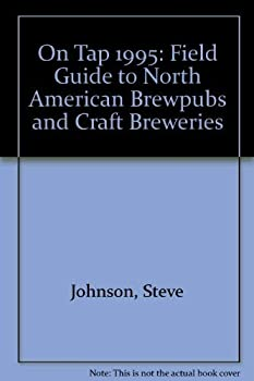 On Tap: A Field Guide to North American Brewpubs and Craft Breweries, Including Restaurant Breweries, Cottage Breweries, and Brewery Inns 0962936863 Book Cover