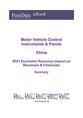 Motor Vehicle Control Instruments & Panels China Summary: 2021 Economic Recovery Impact on Revenues & Financials (English Edition)