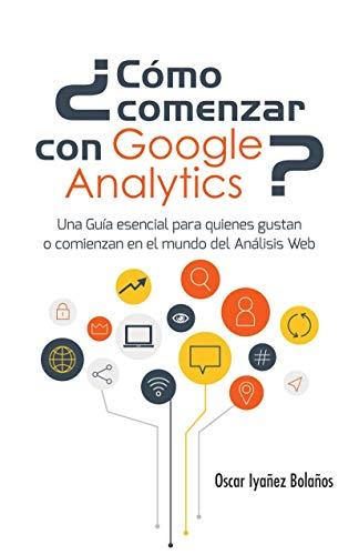 ¿Cómo comenzar con Google Analytics?: Una Guía esencial para quienes gustan o...