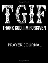 TGIF Thank God, I'm Forgiven Prayer Journal: Biblical Acronym Notebook based on 1 John 1:9 With 200 Pages and 100 White Two Sided Sheets
