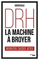 DRH, la machine à broyer de Didier BILLE