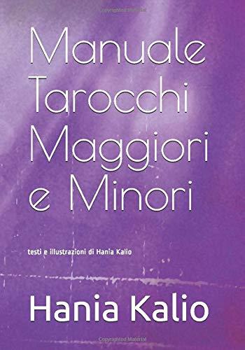 Manuale di Tarocchi Maggiori e Minori: di Hania Kalio