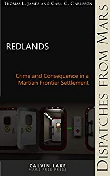 Redlands: Crime and Consequence on the Martian Frontier (Calvin Lake's Dispatches From Mars Book 2) by [Thomas L. James, Carl C. Carlsson]