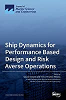 Ship Dynamics for Performance Based Design and Risk Averse Operations